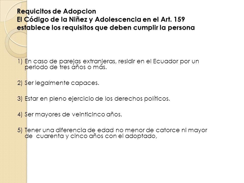 Requicitos de Adopcion El Código de la Niñez y Adolescencia en el Art. 159 establece los requisitos que deben cumplir la persona 1) En caso de parejas