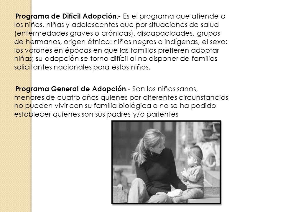 Programa de Difícil Adopción.- Es el programa que atiende a los niños, niñas y adolescentes que por situaciones de salud (enfermedades graves o crónic