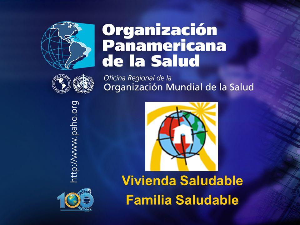 Organización Panamericana de la Salud.... Vivienda Saludable Familia Saludable