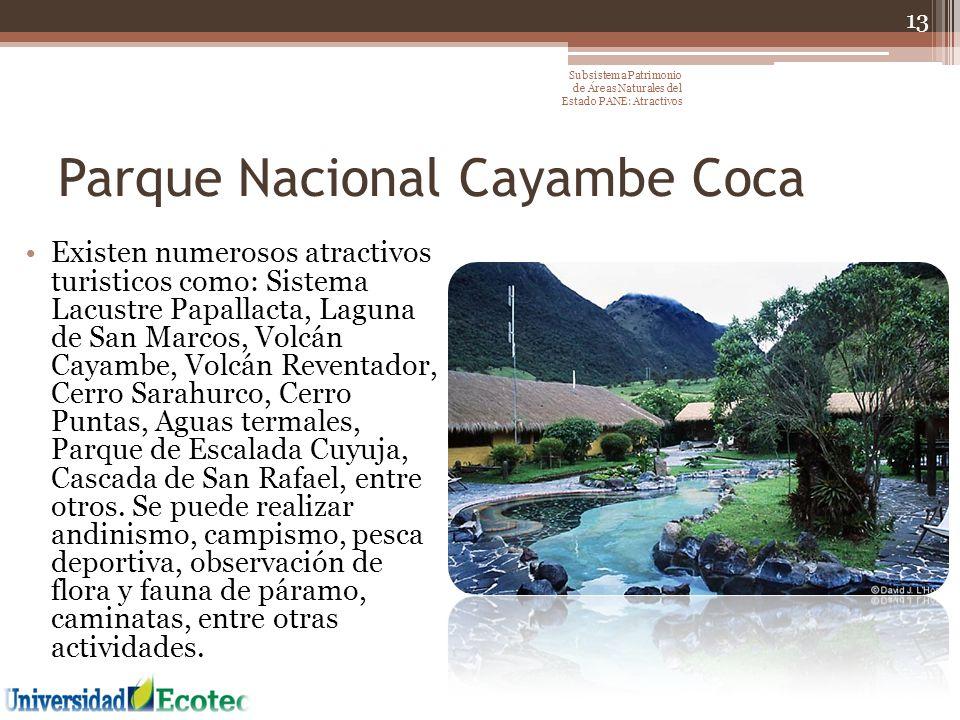 Parque Nacional Cayambe Coca Existen numerosos atractivos turisticos como: Sistema Lacustre Papallacta, Laguna de San Marcos, Volcán Cayambe, Volcán R