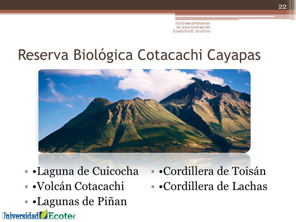 Reserva Biológica Cotacachi Cayapas Laguna de Cuicocha Volcán Cotacachi Lagunas de Piñan Cordillera de Toisán Cordillera de Lachas 22 Subsistema Patri