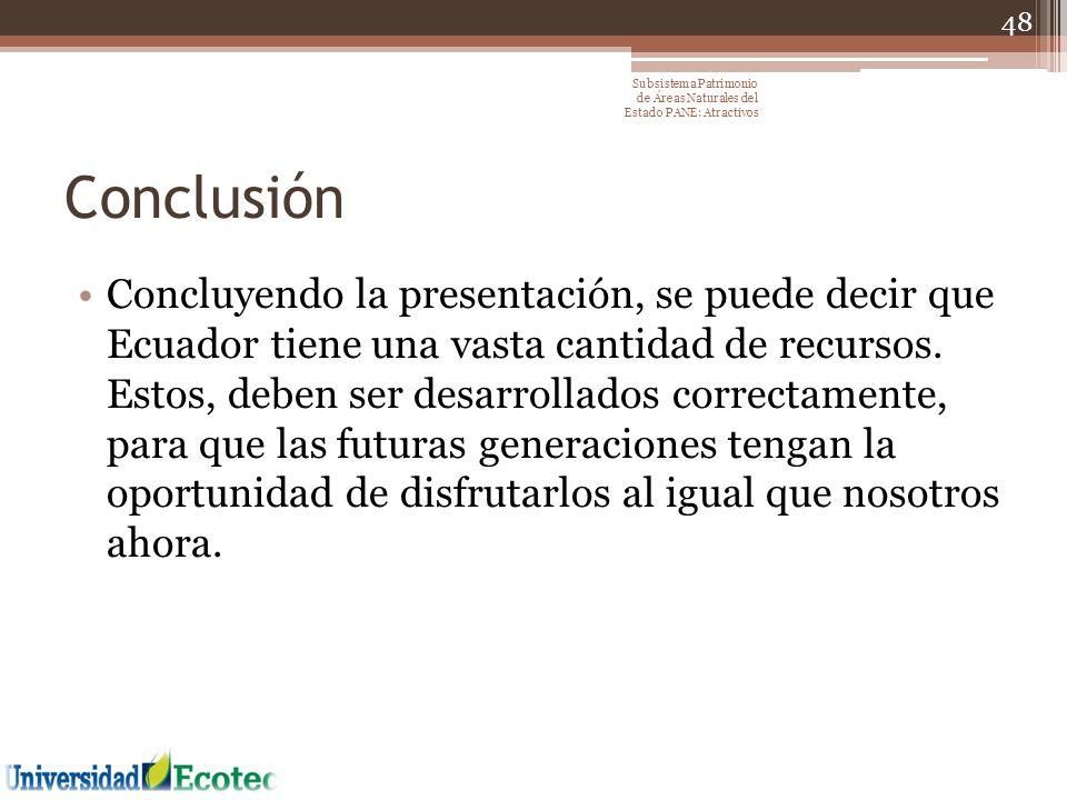 Conclusión Concluyendo la presentación, se puede decir que Ecuador tiene una vasta cantidad de recursos. Estos, deben ser desarrollados correctamente,