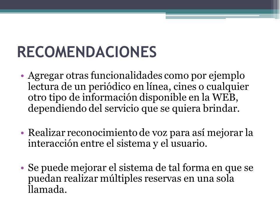 RECOMENDACIONES Agregar otras funcionalidades como por ejemplo lectura de un periódico en línea, cines o cualquier otro tipo de información disponible