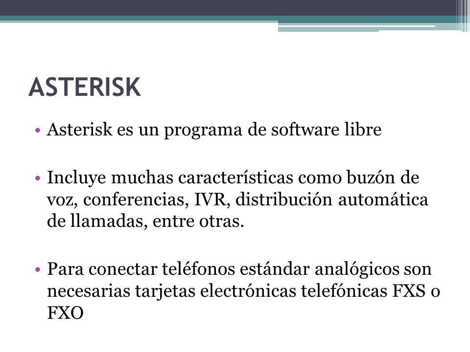 ASTERISK Asterisk es un programa de software libre Incluye muchas características como buzón de voz, conferencias, IVR, distribución automática de lla