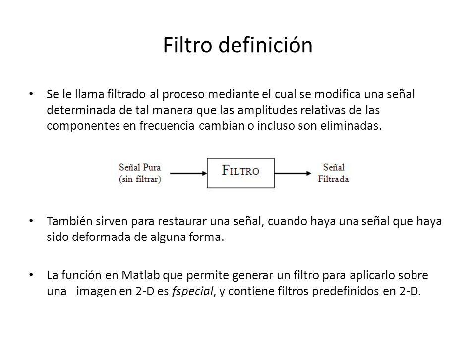 Filtros en el dominio del espacio: Filtros – Filtros espaciales Filtros lineales – Filtros pasa bajos – Filtro pasa altos – Filtro pasa bandas Filtros no lineales – Filtro max – Filtro min – Filtro mediana
