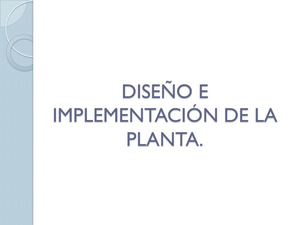 DISEÑO E IMPLEMENTACIÓN DE LA PLANTA.