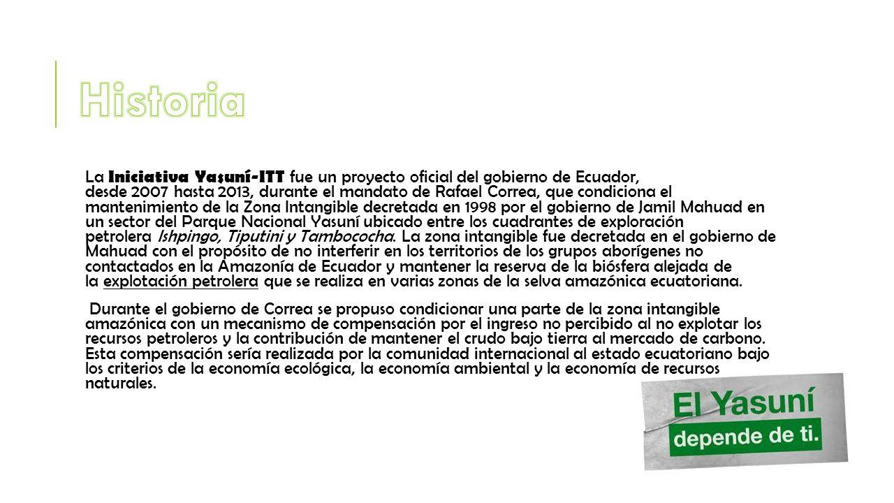La Iniciativa Yasuní-ITT fue un proyecto oficial del gobierno de Ecuador, desde 2007 hasta 2013, durante el mandato de Rafael Correa, que condiciona e