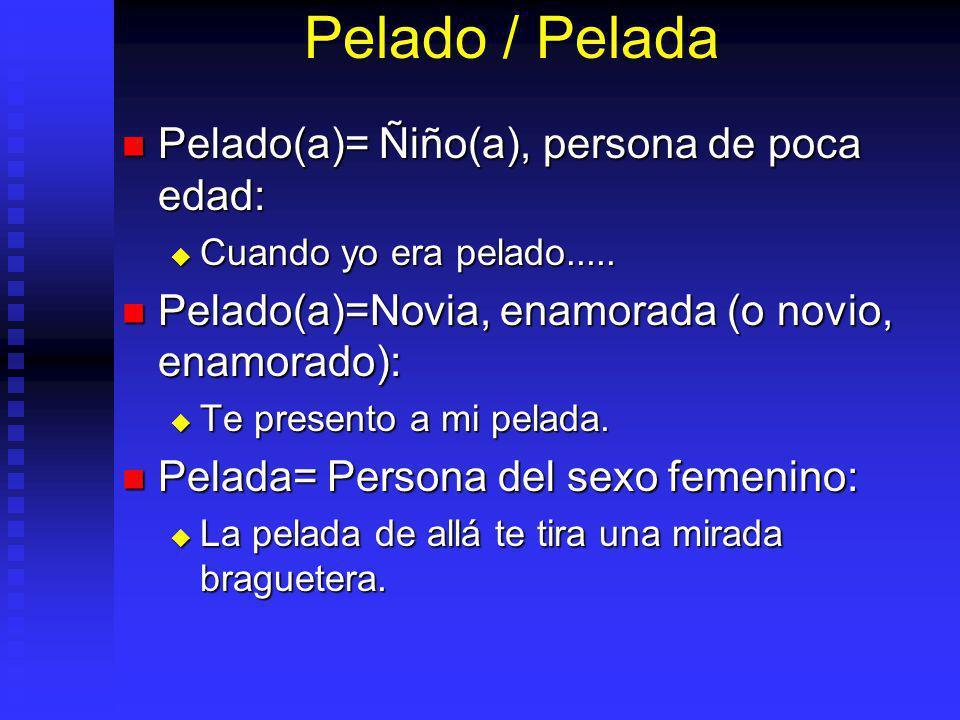 Pelado / Pelada Pelado(a)= Ñiño(a), persona de poca edad: Pelado(a)= Ñiño(a), persona de poca edad: Cuando yo era pelado.....