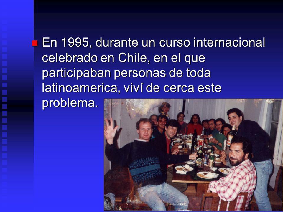 En 1995, durante un curso internacional celebrado en Chile, en el que participaban personas de toda latinoamerica, viví de cerca este problema.