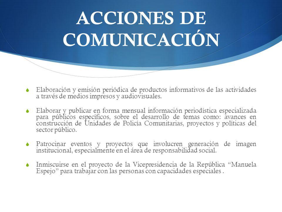 ACCIONES DE COMUNICACIÓN Elaboración y emisión periódica de productos informativos de las actividades a través de medios impresos y audiovisuales.