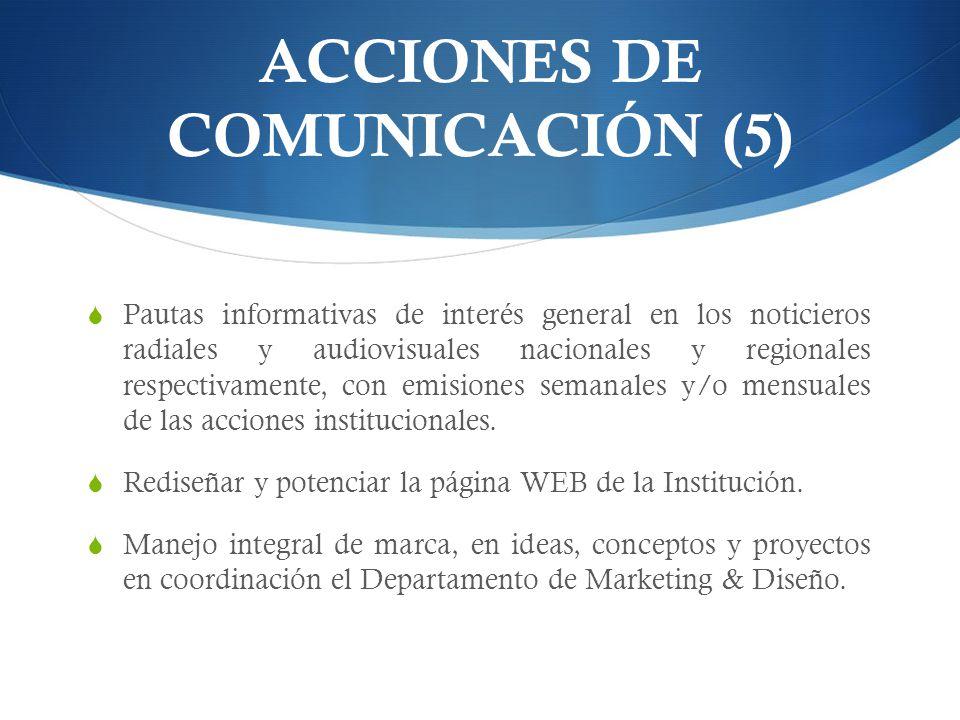 ACCIONES DE COMUNICACIÓN (5) Pautas informativas de interés general en los noticieros radiales y audiovisuales nacionales y regionales respectivamente, con emisiones semanales y/o mensuales de las acciones institucionales.