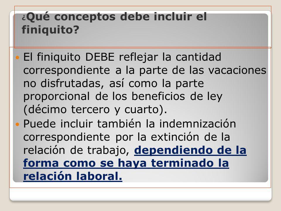 El finiquito DEBE reflejar la cantidad correspondiente a la parte de las vacaciones no disfrutadas, así como la parte proporcional de los beneficios d