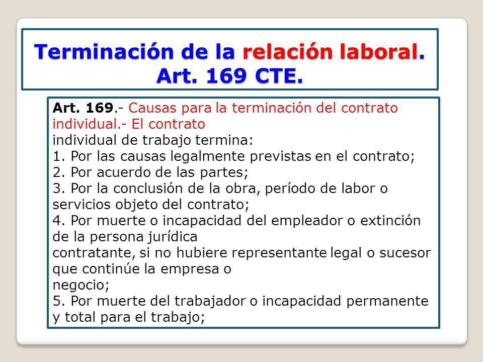 Terminación de la relación laboral. Art. 169 CTE. Art. 169.- Causas para la terminación del contrato individual.- El contrato individual de trabajo te