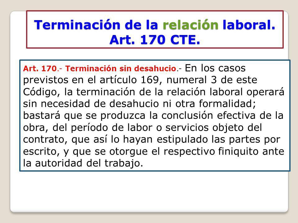 Terminación de la relación laboral. Art. 170 CTE. Art. 170.- Terminación sin desahucio.- En los casos previstos en el artículo 169, numeral 3 de este