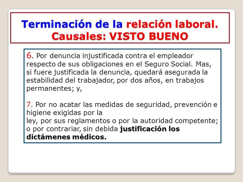 Terminación de la relación laboral. Causales: VISTO BUENO 6. Por denuncia injustificada contra el empleador respecto de sus obligaciones en el Seguro