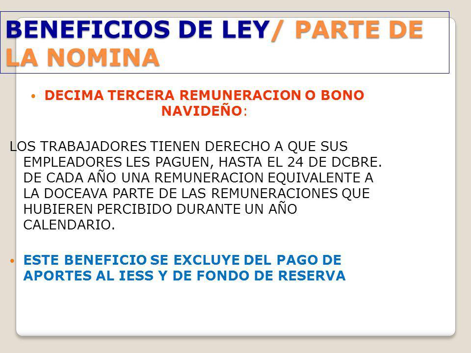 BENEFICIOS DE LEY/ PARTE DE LA NOMINA DECIMA TERCERA REMUNERACION O BONO NAVIDEÑO: LOS TRABAJADORES TIENEN DERECHO A QUE SUS EMPLEADORES LES PAGUEN, H