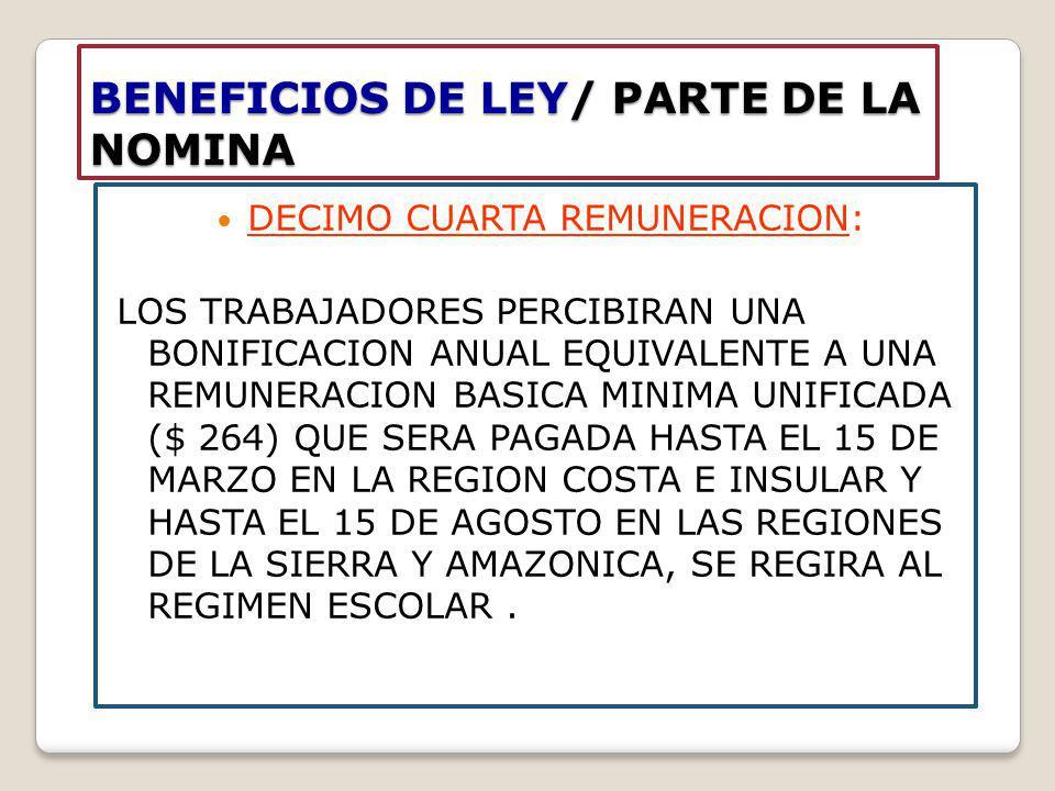 BENEFICIOS DE LEY/ PARTE DE LA NOMINA DECIMO CUARTA REMUNERACION: LOS TRABAJADORES PERCIBIRAN UNA BONIFICACION ANUAL EQUIVALENTE A UNA REMUNERACION BA