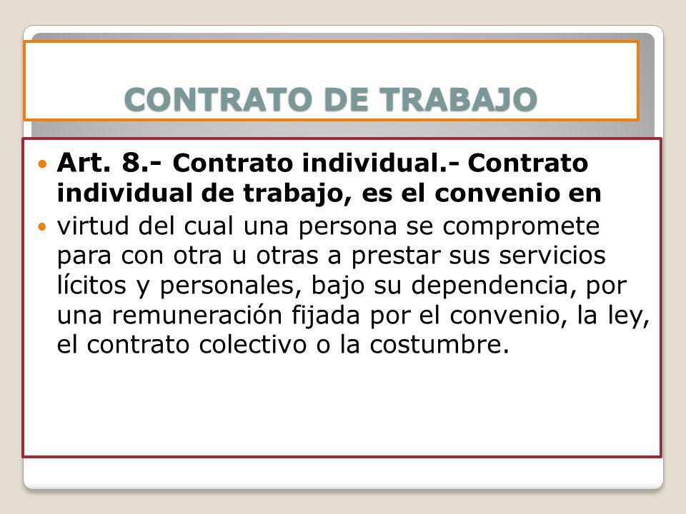 CONTRATO DE TRABAJO Art. 8.- Contrato individual.- Contrato individual de trabajo, es el convenio en virtud del cual una persona se compromete para co