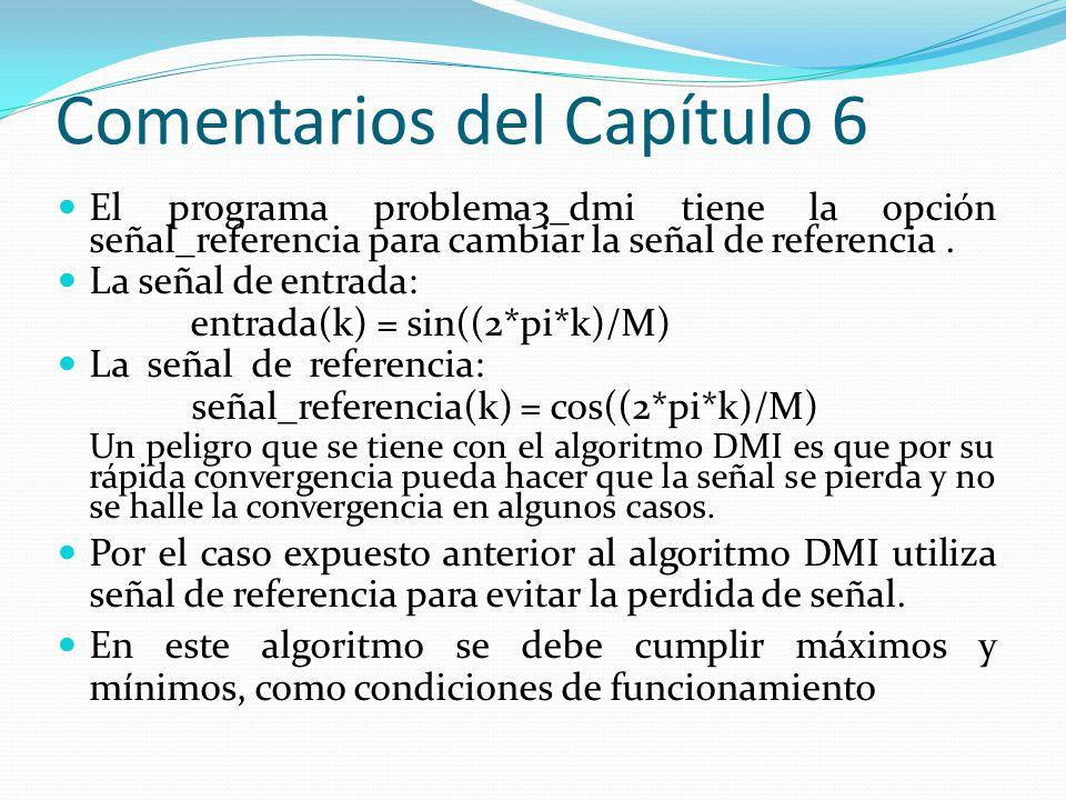 Comentarios del Capítulo 6 El programa problema3_dmi tiene la opción señal_referencia para cambiar la señal de referencia. La señal de entrada: entrad
