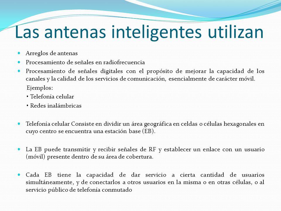 Las antenas inteligentes utilizan Arreglos de antenas Procesamiento de señales en radiofrecuencia Procesamiento de señales digitales con el propósito