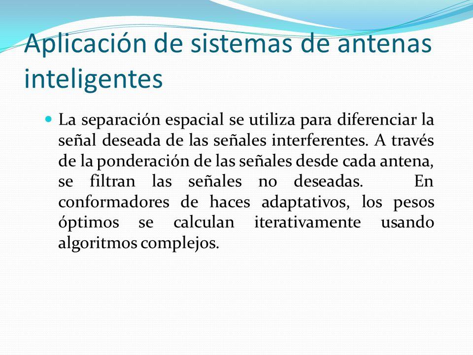 Aplicación de sistemas de antenas inteligentes La separación espacial se utiliza para diferenciar la señal deseada de las señales interferentes. A tra