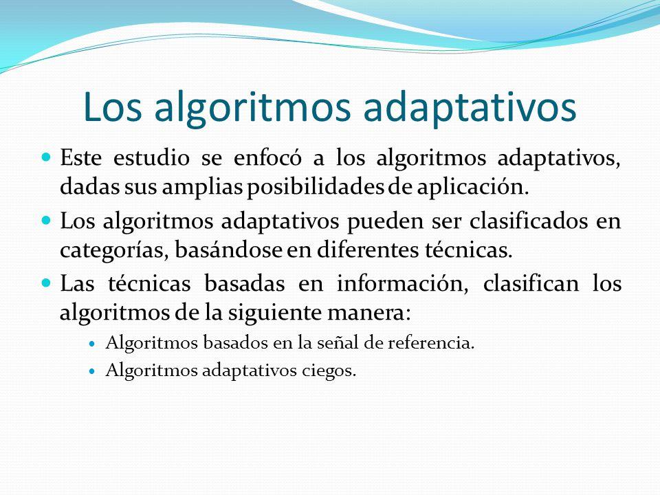 Los algoritmos adaptativos Este estudio se enfocó a los algoritmos adaptativos, dadas sus amplias posibilidades de aplicación. Los algoritmos adaptati