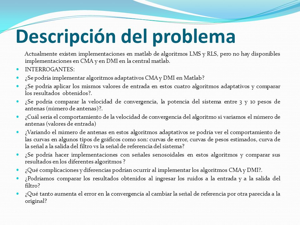 Descripción del problema Actualmente existen implementaciones en matlab de algoritmos LMS y RLS, pero no hay disponibles implementaciones en CMA y en