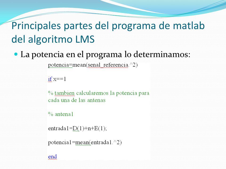Principales partes del programa de matlab del algoritmo LMS La potencia en el programa lo determinamos: