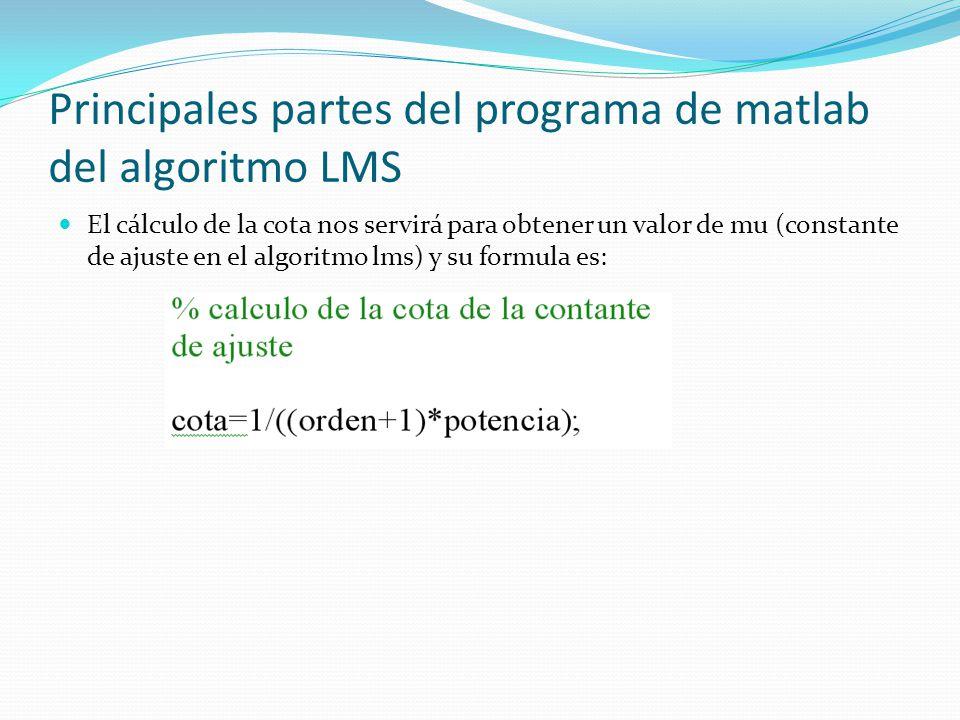 Principales partes del programa de matlab del algoritmo LMS El cálculo de la cota nos servirá para obtener un valor de mu (constante de ajuste en el a