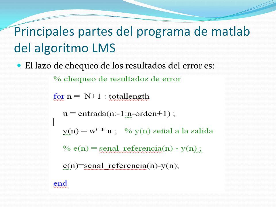 Principales partes del programa de matlab del algoritmo LMS El lazo de chequeo de los resultados del error es: