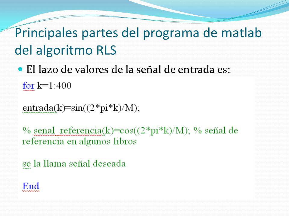 Principales partes del programa de matlab del algoritmo RLS El lazo de valores de la señal de entrada es: