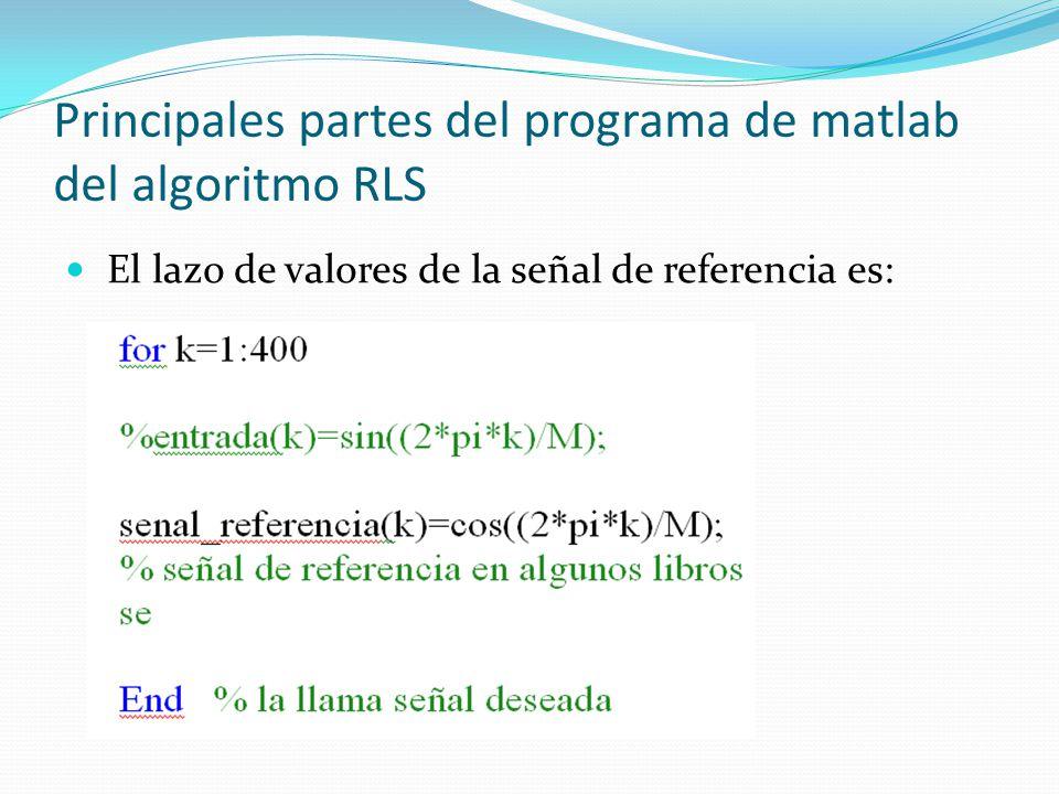 Principales partes del programa de matlab del algoritmo RLS El lazo de valores de la señal de referencia es: