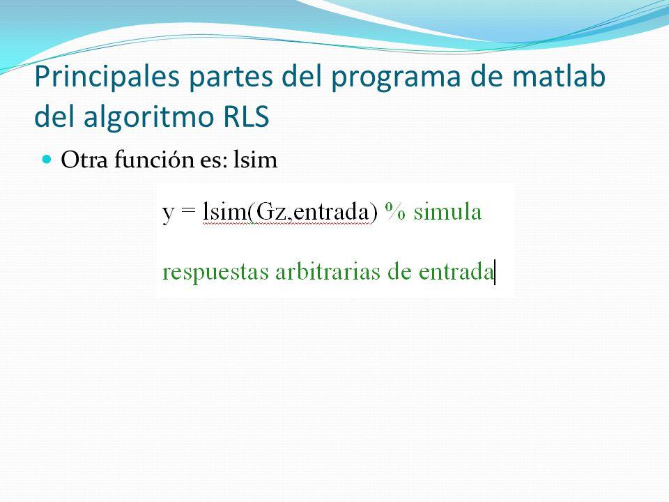 Principales partes del programa de matlab del algoritmo RLS Otra función es: lsim