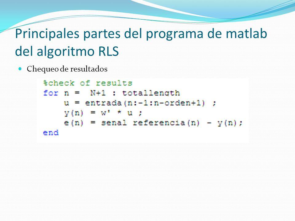 Principales partes del programa de matlab del algoritmo RLS Chequeo de resultados
