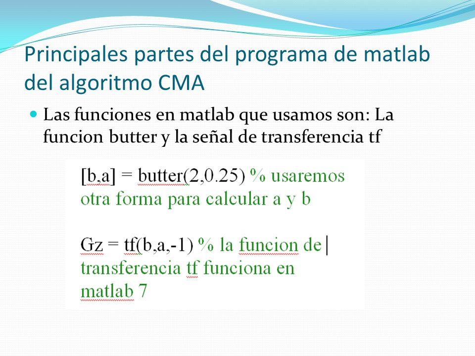 Principales partes del programa de matlab del algoritmo CMA Las funciones en matlab que usamos son: La funcion butter y la señal de transferencia tf
