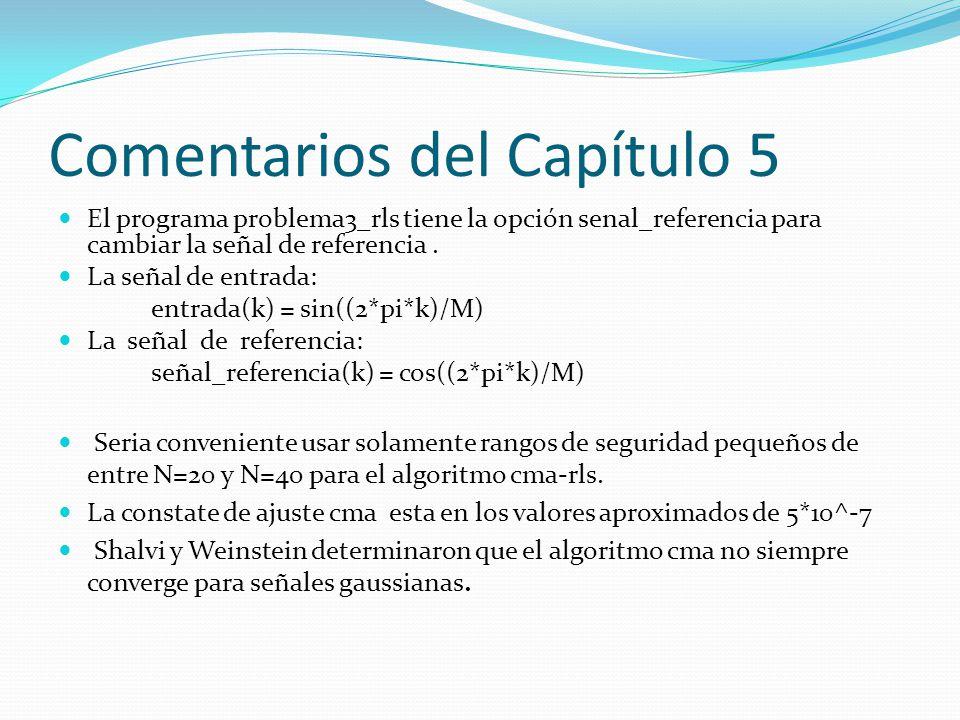 Comentarios del Capítulo 5 El programa problema3_rls tiene la opción senal_referencia para cambiar la señal de referencia. La señal de entrada: entrad