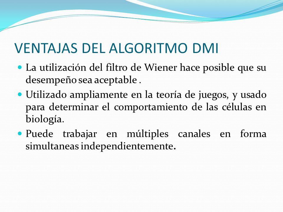 VENTAJAS DEL ALGORITMO DMI La utilización del filtro de Wiener hace posible que su desempeño sea aceptable. Utilizado ampliamente en la teoría de jueg