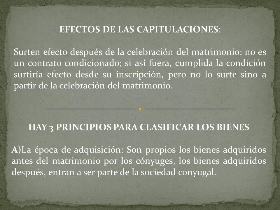 EFECTOS DE LAS CAPITULACIONES: Surten efecto después de la celebración del matrimonio; no es un contrato condicionado; si así fuera, cumplida la condición surtiría efecto desde su inscripción, pero no lo surte sino a partir de la celebración del matrimonio.