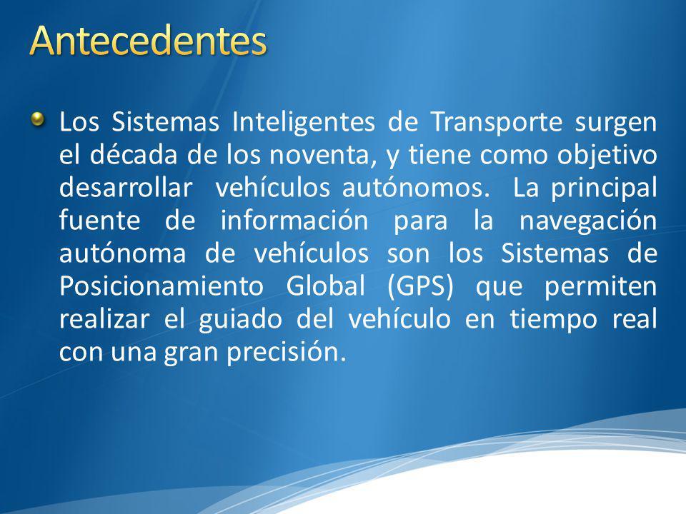Los Sistemas Inteligentes de Transporte surgen el década de los noventa, y tiene como objetivo desarrollar vehículos autónomos.