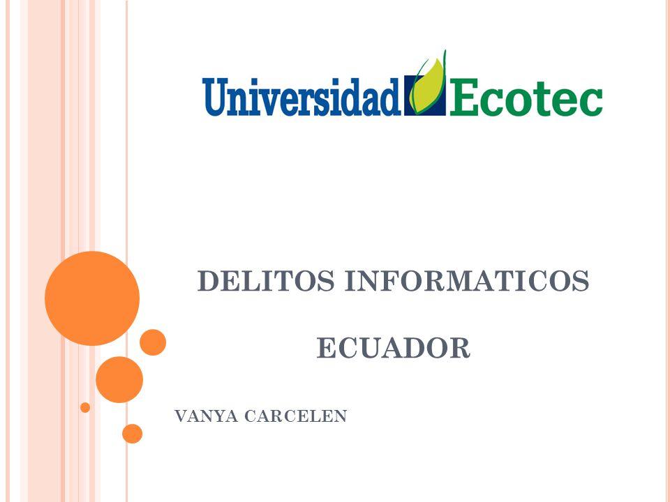 DELITOS INFORMATICOS Las leyes ecuatorianas contemplan sanciones para las infracciones cometidas a través de un ordenador.