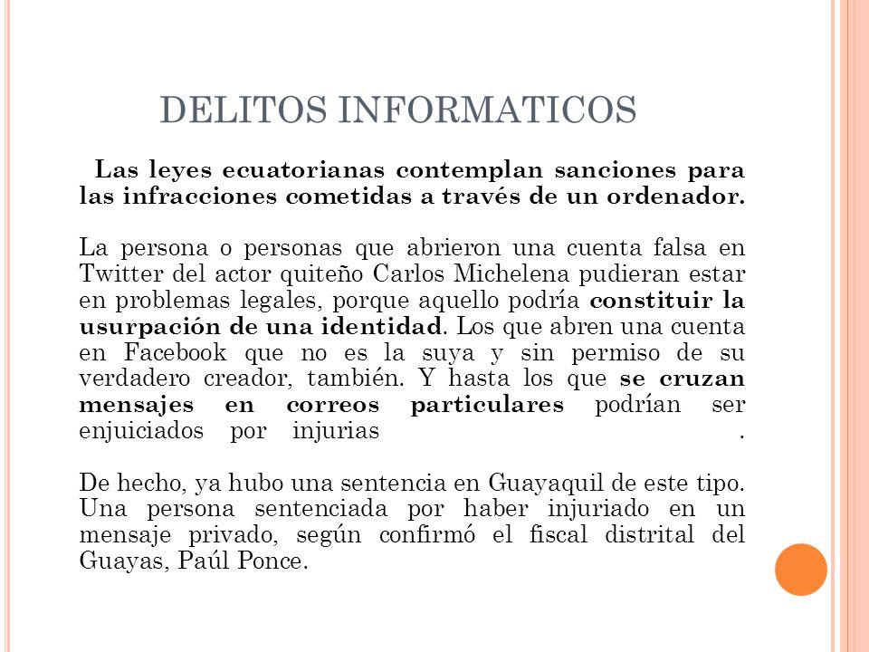 DELITOS INFORMATICOS Las leyes ecuatorianas contemplan sanciones para las infracciones cometidas a través de un ordenador. La persona o personas que a