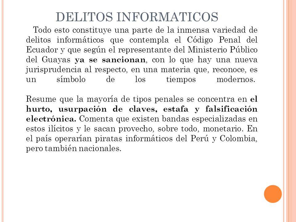 DELITOS INFORMATICOS Todo esto constituye una parte de la inmensa variedad de delitos informáticos que contempla el Código Penal del Ecuador y que seg