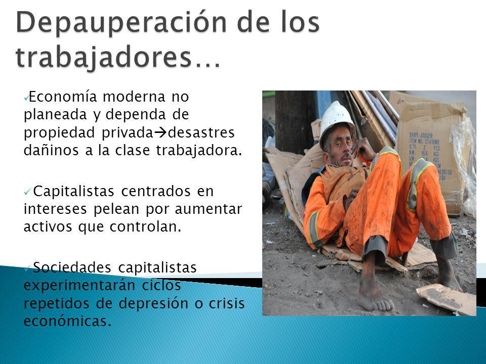 Economía moderna no planeada y dependa de propiedad privada desastres dañinos a la clase trabajadora. Capitalistas centrados en intereses pelean por a