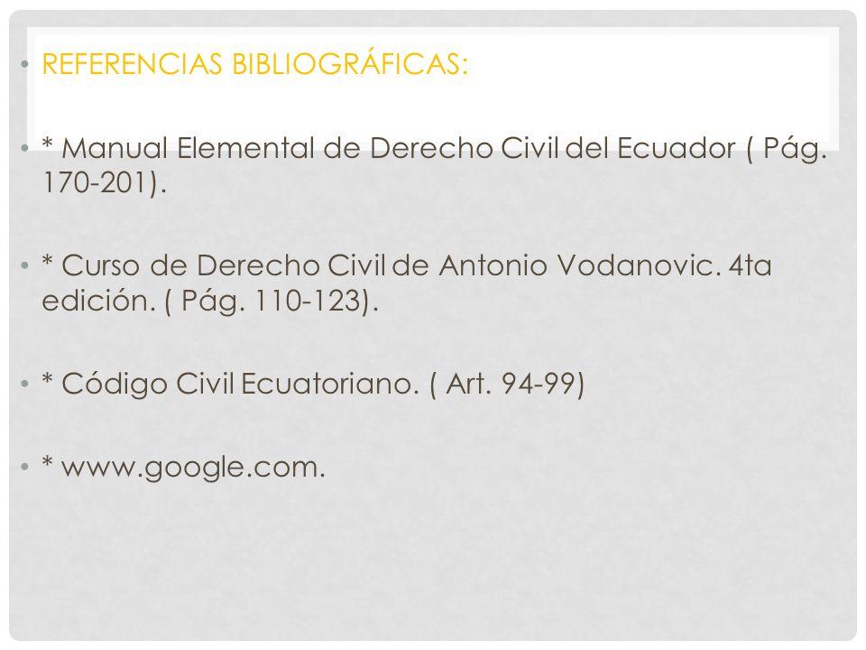 REFERENCIAS BIBLIOGRÁFICAS: * Manual Elemental de Derecho Civil del Ecuador ( Pág. 170-201). * Curso de Derecho Civil de Antonio Vodanovic. 4ta edició
