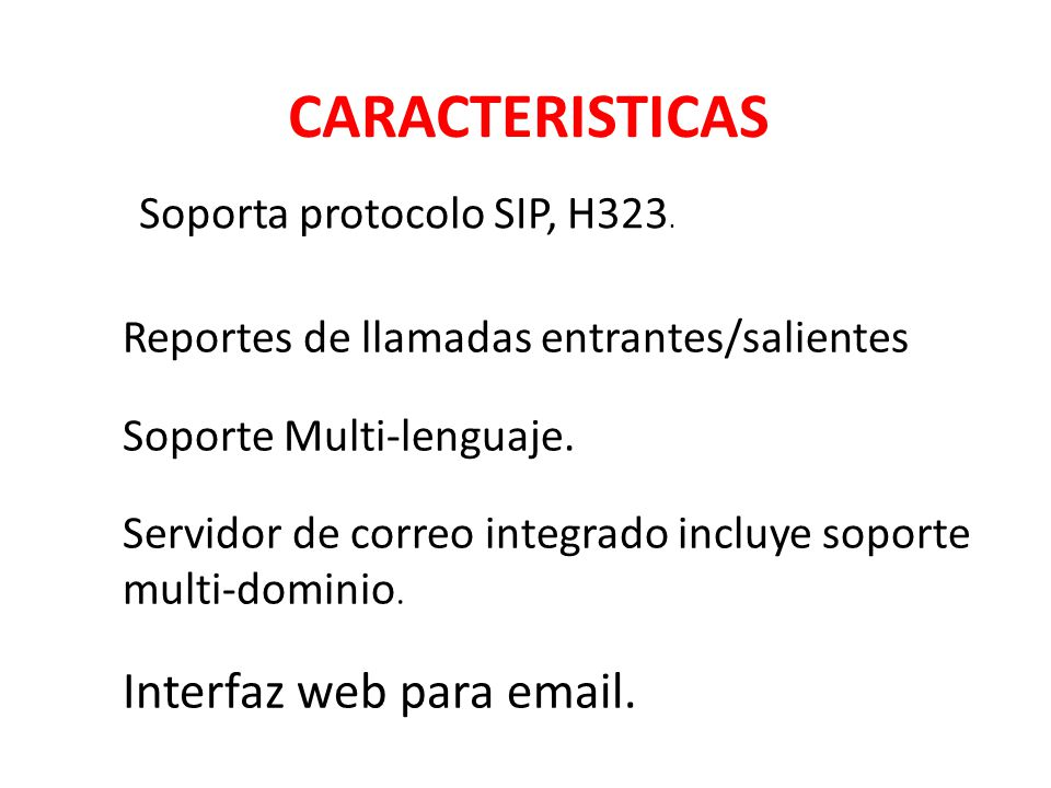 CARACTERISTICAS Reportes de llamadas entrantes/salientes Soporte Multi-lenguaje.