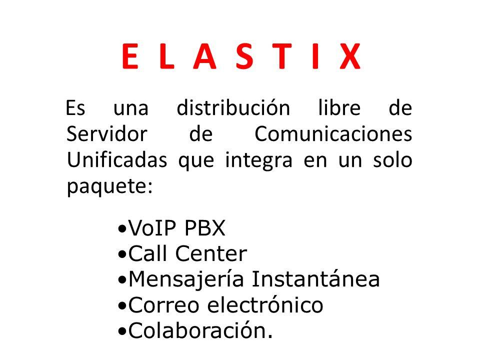 Es una distribución libre de Servidor de Comunicaciones Unificadas que integra en un solo paquete: E L A S T I X VoIP PBX Call Center Mensajería Instantánea Correo electrónico Colaboración.