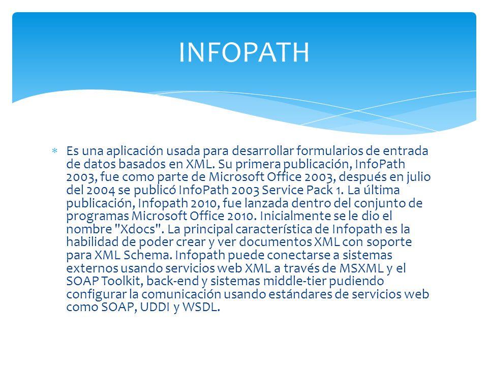 Es una aplicación usada para desarrollar formularios de entrada de datos basados en XML. Su primera publicación, InfoPath 2003, fue como parte de Micr