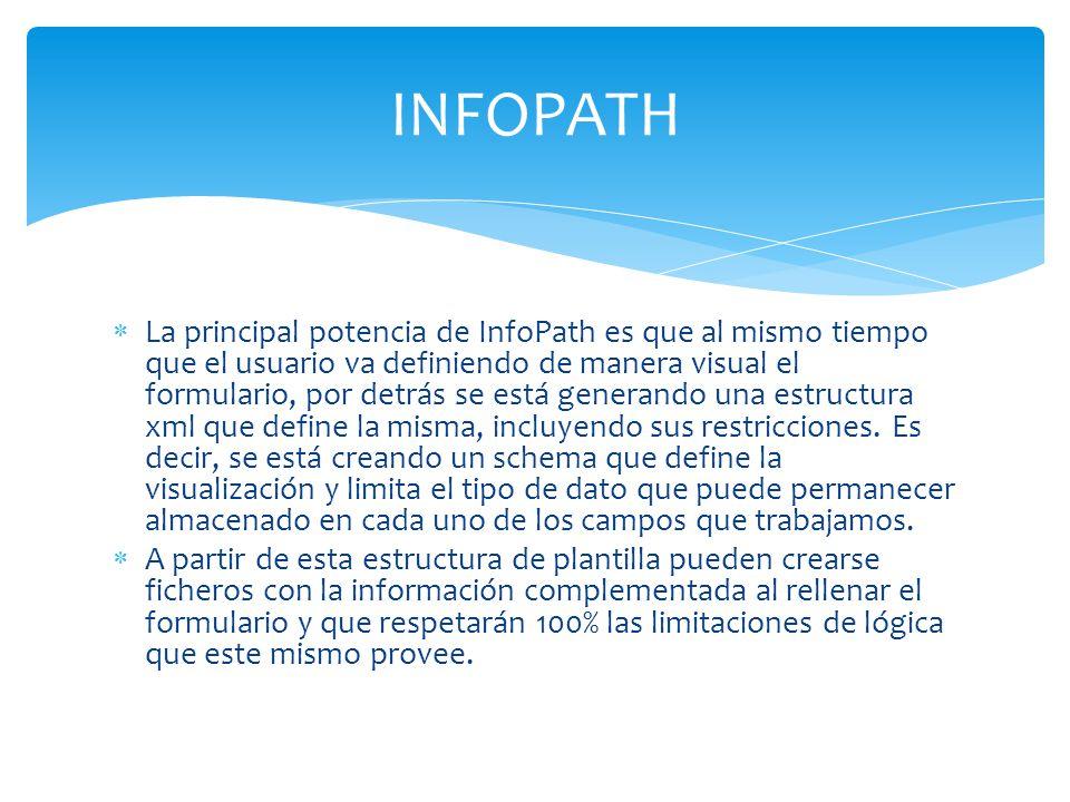 La principal potencia de InfoPath es que al mismo tiempo que el usuario va definiendo de manera visual el formulario, por detrás se está generando una