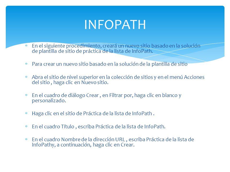 En el siguiente procedimiento, creará un nuevo sitio basado en la solución de plantilla de sitio de práctica de la lista de InfoPath. Para crear un nu