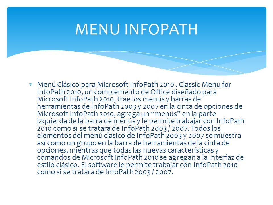 Menú Clásico para Microsoft InfoPath 2010. Classic Menu for InfoPath 2010, un complemento de Office diseñado para Microsoft InfoPath 2010, trae los me